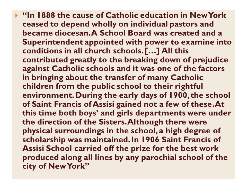 In 1888 the cause of Catholic education in New York ceased to depend wholly on individual pastors and became diocesan.