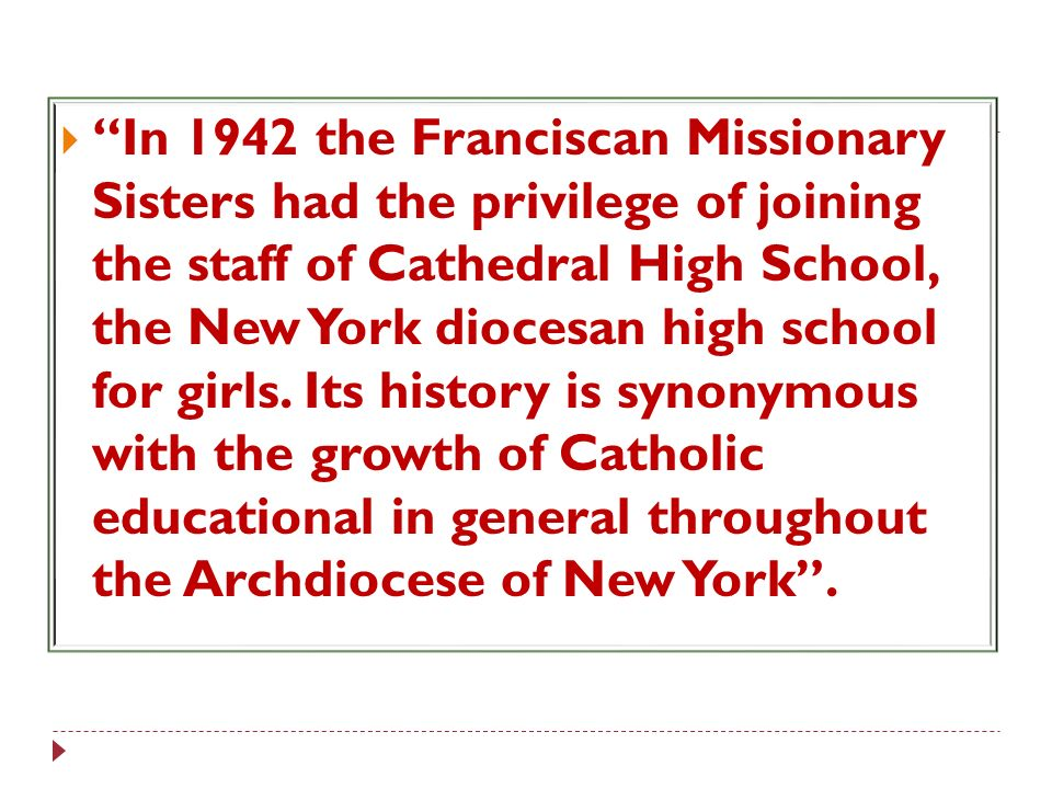 In 1942 the Franciscan Missionary Sisters had the privilege of joining the staff of Cathedral High School, the New York diocesan high school for girls.