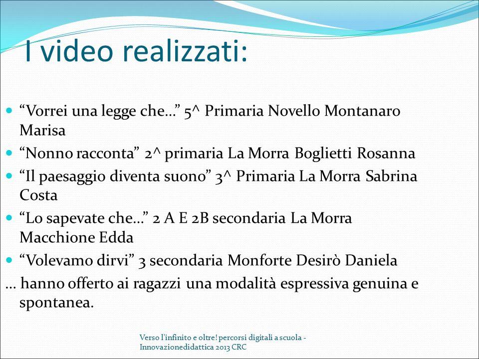 I video realizzati: Vorrei una legge che… 5^ Primaria Novello Montanaro Marisa. Nonno racconta 2^ primaria La Morra Boglietti Rosanna.