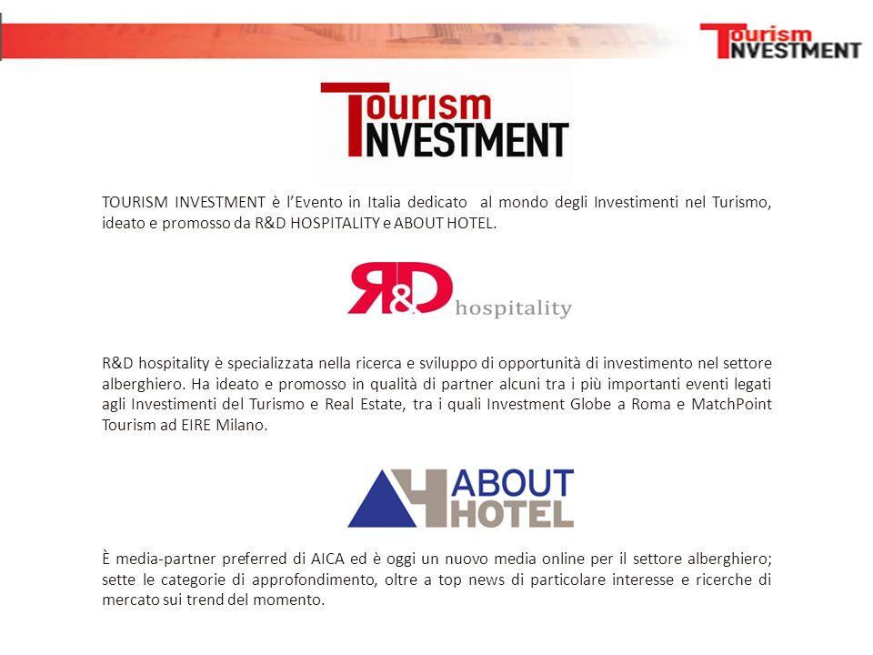 TOURISM INVESTMENT è l'Evento in Italia dedicato al mondo degli Investimenti nel Turismo, ideato e promosso da R&D HOSPITALITY e ABOUT HOTEL.