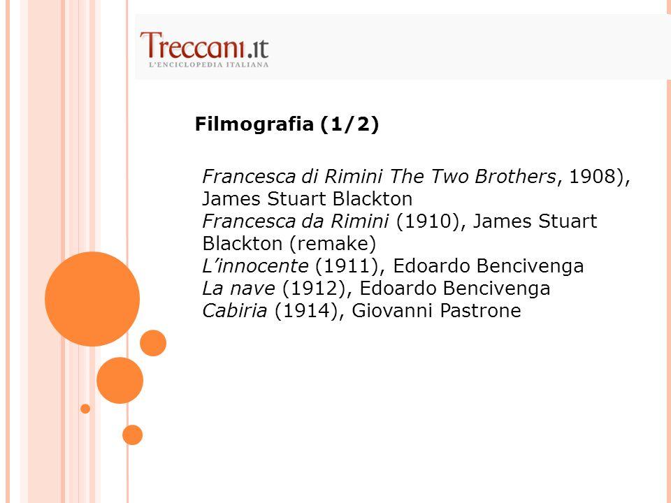 Filmografia (1/2) Francesca di Rimini The Two Brothers, 1908), James Stuart Blackton. Francesca da Rimini (1910), James Stuart Blackton (remake)