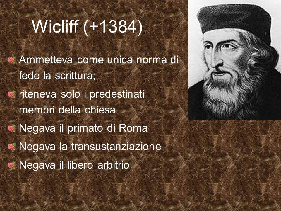 Wicliff (+1384) Ammetteva come unica norma di fede la scrittura;