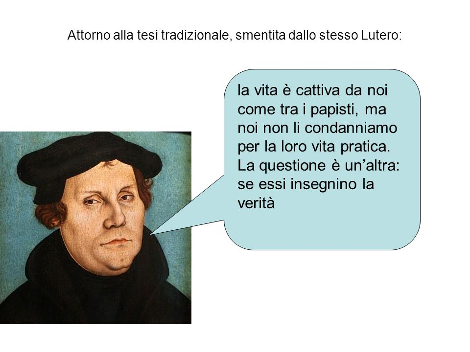 Attorno alla tesi tradizionale, smentita dallo stesso Lutero: