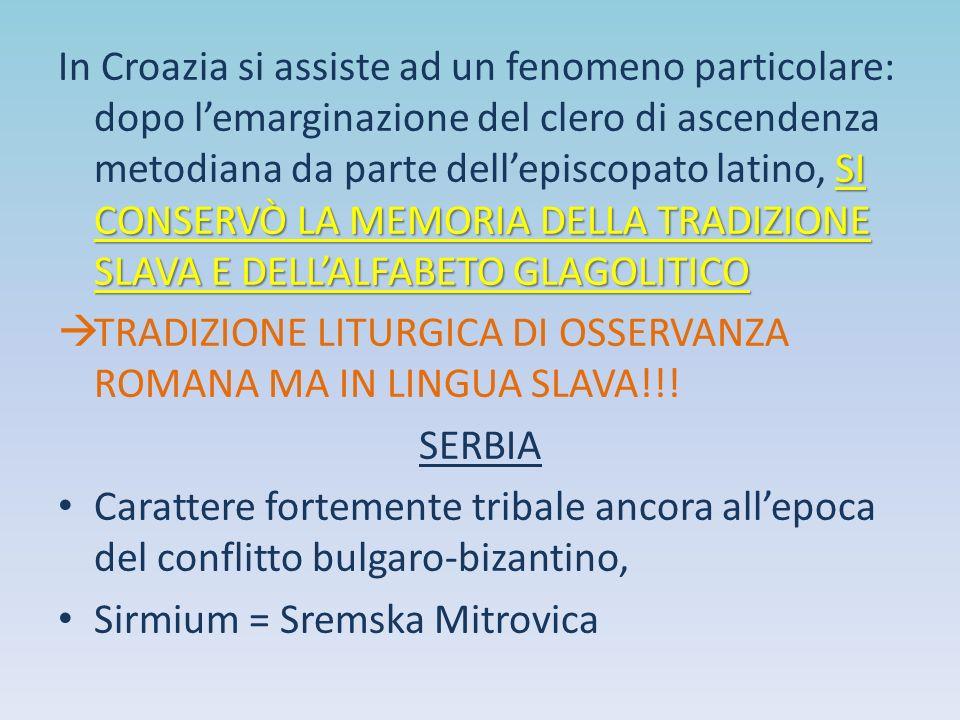 In Croazia si assiste ad un fenomeno particolare: dopo l'emarginazione del clero di ascendenza metodiana da parte dell'episcopato latino, SI CONSERVÒ LA MEMORIA DELLA TRADIZIONE SLAVA E DELL'ALFABETO GLAGOLITICO