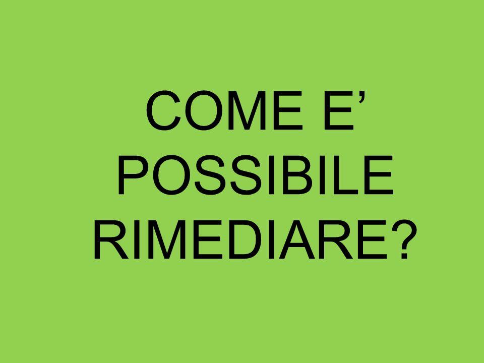 COME E' POSSIBILE RIMEDIARE