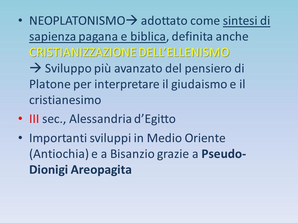 NEOPLATONISMO adottato come sintesi di sapienza pagana e biblica, definita anche CRISTIANIZZAZIONE DELL'ELLENISMO  Sviluppo più avanzato del pensiero di Platone per interpretare il giudaismo e il cristianesimo