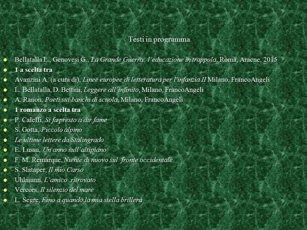 Testi in programma Bellatalla L., Genovesi G., La Grande Guerra: l'educazione in trappola, Roma, Aracne, 2015.