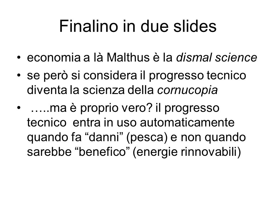 Finalino in due slides economia a là Malthus è la dismal science