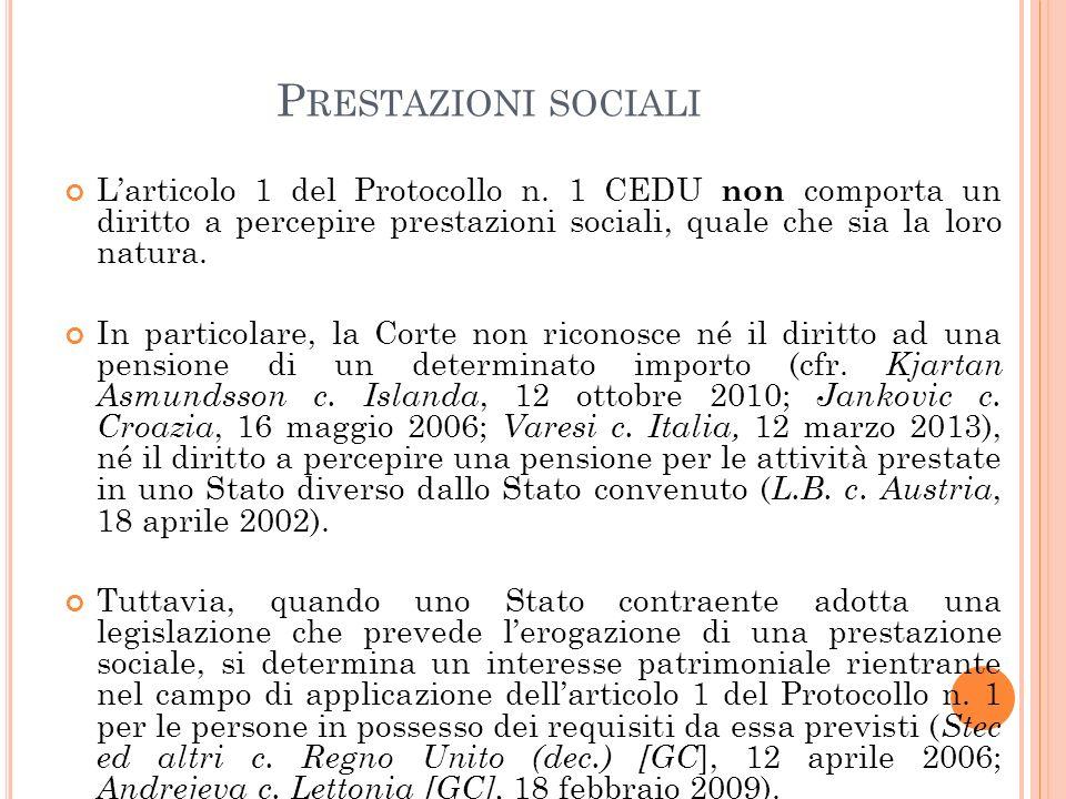 Prestazioni sociali L'articolo 1 del Protocollo n. 1 CEDU non comporta un diritto a percepire prestazioni sociali, quale che sia la loro natura.