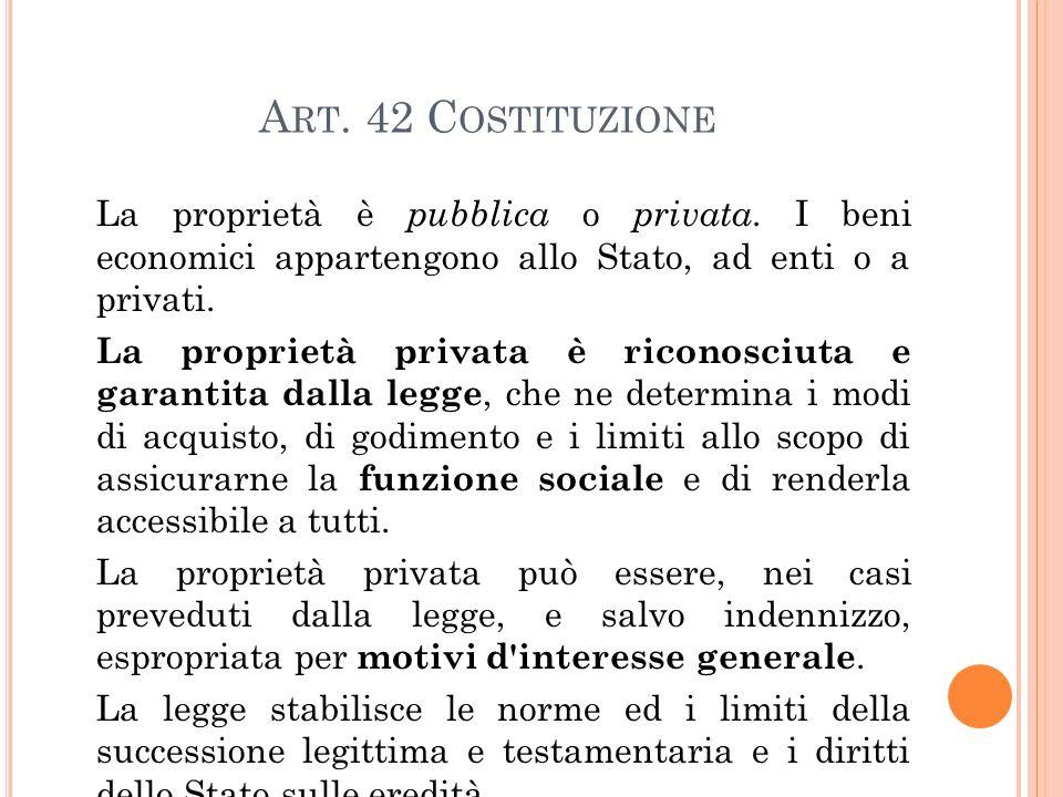 Art. 42 Costituzione La proprietà è pubblica o privata. I beni economici appartengono allo Stato, ad enti o a privati.