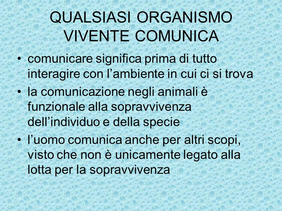 QUALSIASI ORGANISMO VIVENTE COMUNICA