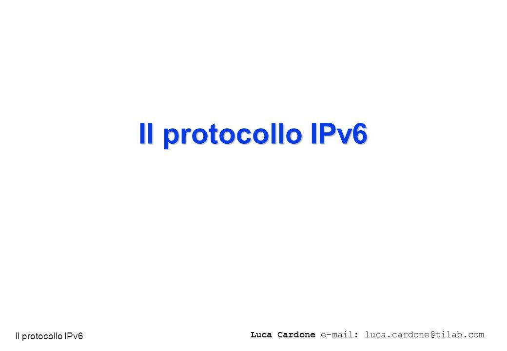 Il protocollo IPv6 Luca Cardone e-mail: luca.cardone@tilab.com