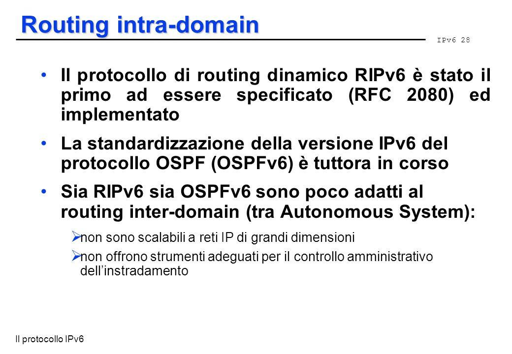 Routing intra-domain Il protocollo di routing dinamico RIPv6 è stato il primo ad essere specificato (RFC 2080) ed implementato.