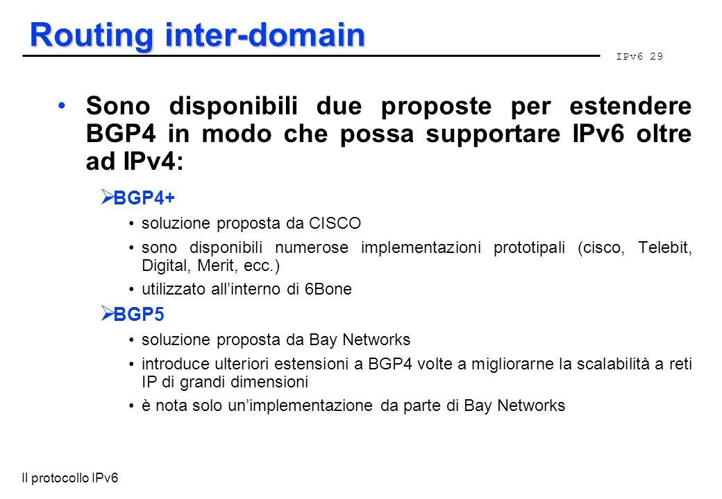 Routing inter-domain Sono disponibili due proposte per estendere BGP4 in modo che possa supportare IPv6 oltre ad IPv4: