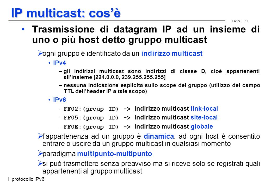 IP multicast: cos'è Trasmissione di datagram IP ad un insieme di uno o più host detto gruppo multicast.