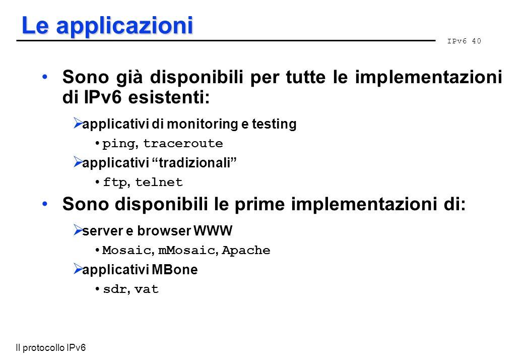 Le applicazioni Sono già disponibili per tutte le implementazioni di IPv6 esistenti: applicativi di monitoring e testing.