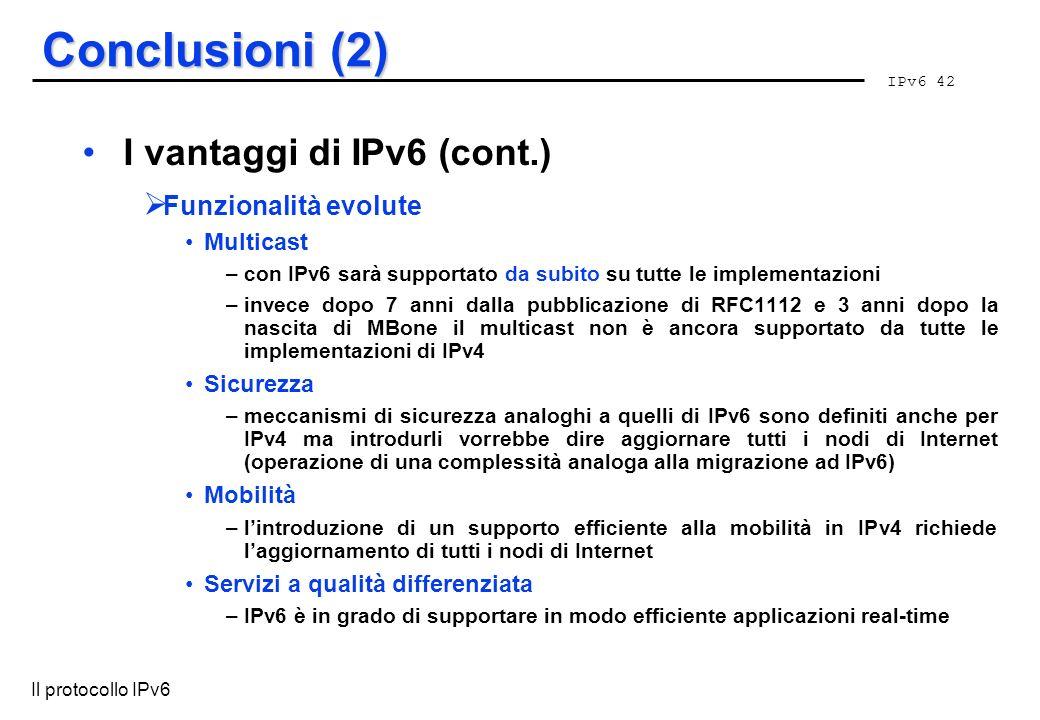Conclusioni (2) I vantaggi di IPv6 (cont.) Funzionalità evolute