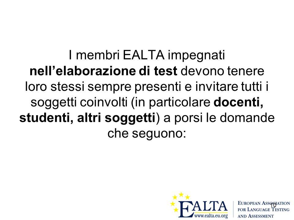 I membri EALTA impegnati nell'elaborazione di test devono tenere loro stessi sempre presenti e invitare tutti i soggetti coinvolti (in particolare docenti, studenti, altri soggetti) a porsi le domande che seguono: