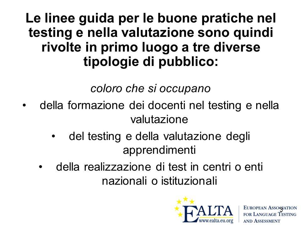 Le linee guida per le buone pratiche nel testing e nella valutazione sono quindi rivolte in primo luogo a tre diverse tipologie di pubblico: