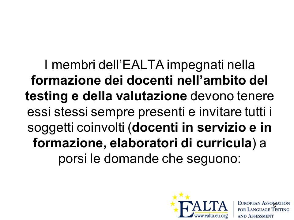 I membri dell'EALTA impegnati nella formazione dei docenti nell'ambito del testing e della valutazione devono tenere essi stessi sempre presenti e invitare tutti i soggetti coinvolti (docenti in servizio e in formazione, elaboratori di curricula) a porsi le domande che seguono: