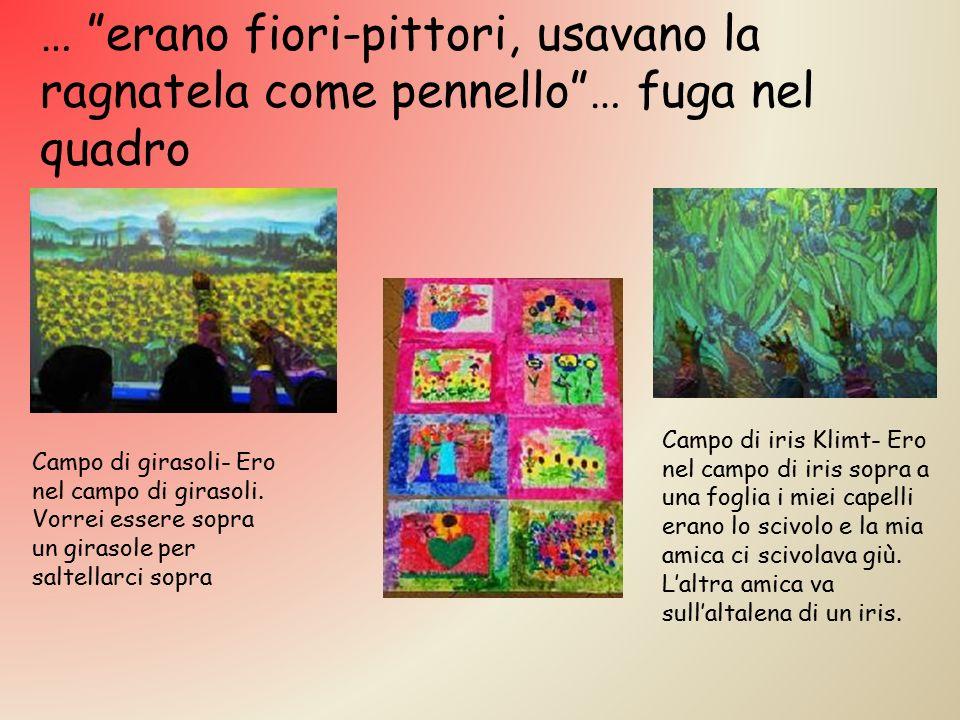 … erano fiori-pittori, usavano la ragnatela come pennello … fuga nel quadro