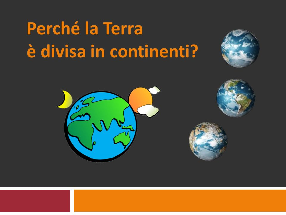 Perché la Terra è divisa in continenti