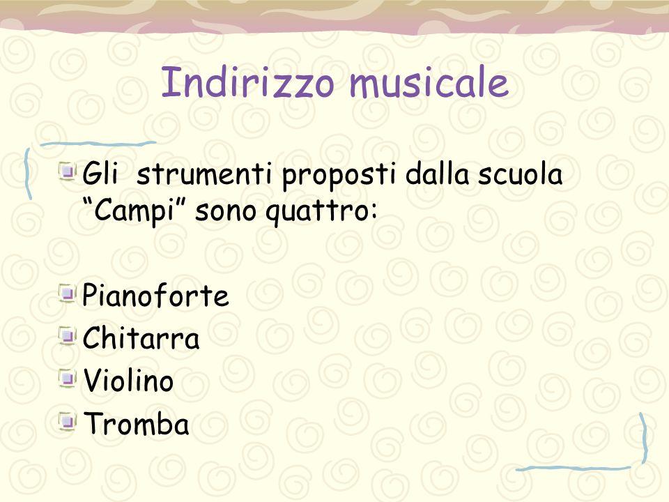 Indirizzo musicale Gli strumenti proposti dalla scuola Campi sono quattro: Pianoforte. Chitarra.