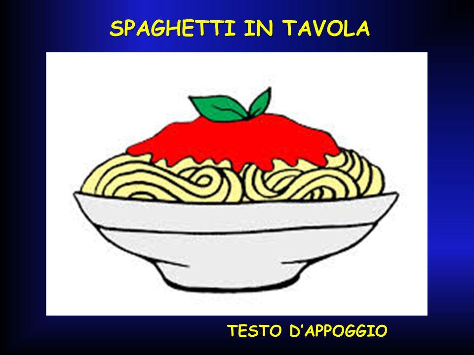 SPAGHETTI IN TAVOLA TESTO D'APPOGGIO
