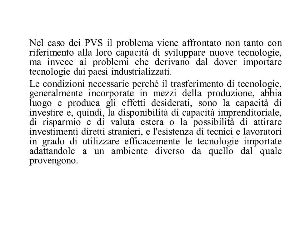 Nel caso dei PVS il problema viene affrontato non tanto con riferimento alla loro capacità di sviluppare nuove tecnologie, ma invece ai problemi che derivano dal dover importare tecnologie dai paesi industrializzati.