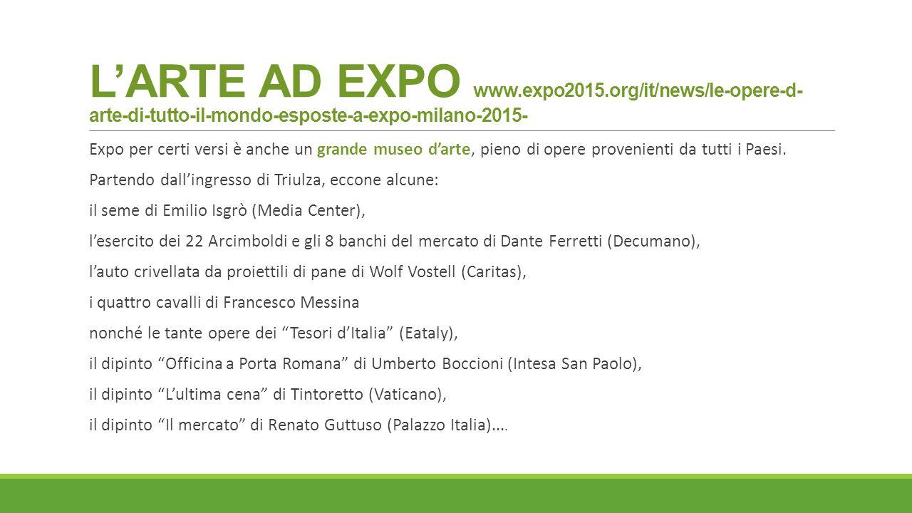 L'ARTE AD EXPO www.expo2015.org/it/news/le-opere-d-arte-di-tutto-il-mondo-esposte-a-expo-milano-2015-