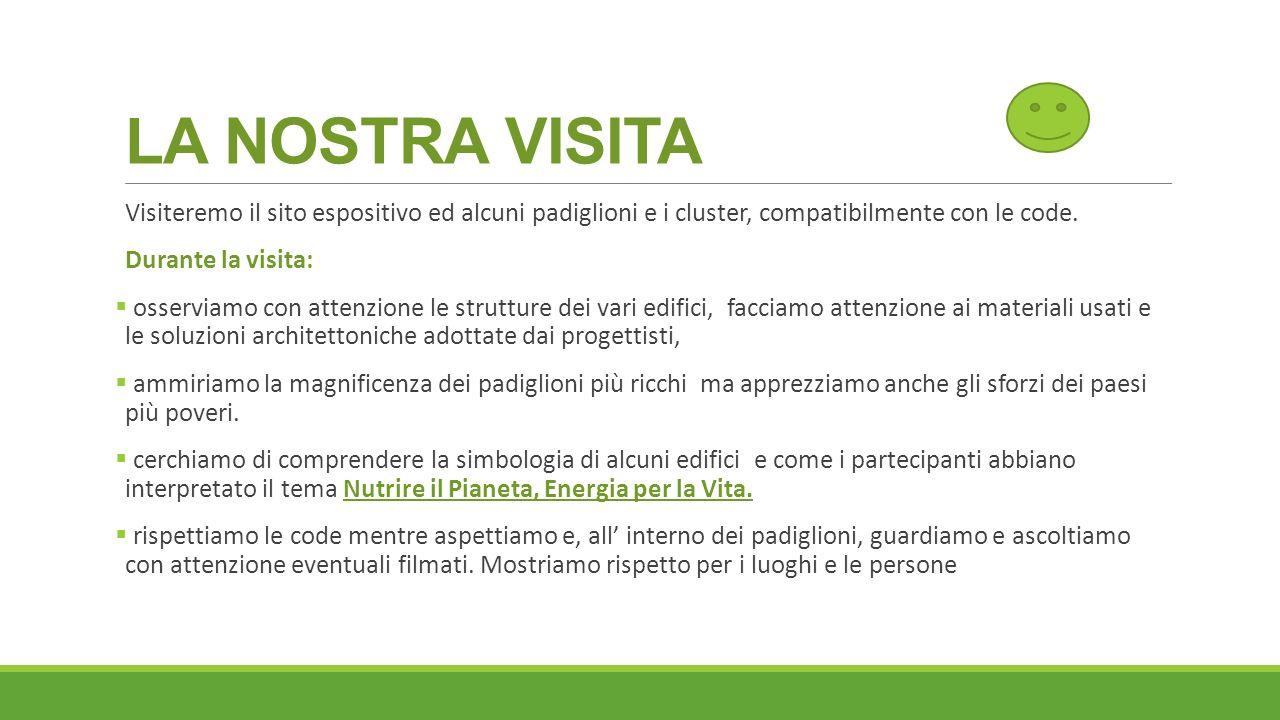 LA NOSTRA VISITA Visiteremo il sito espositivo ed alcuni padiglioni e i cluster, compatibilmente con le code.
