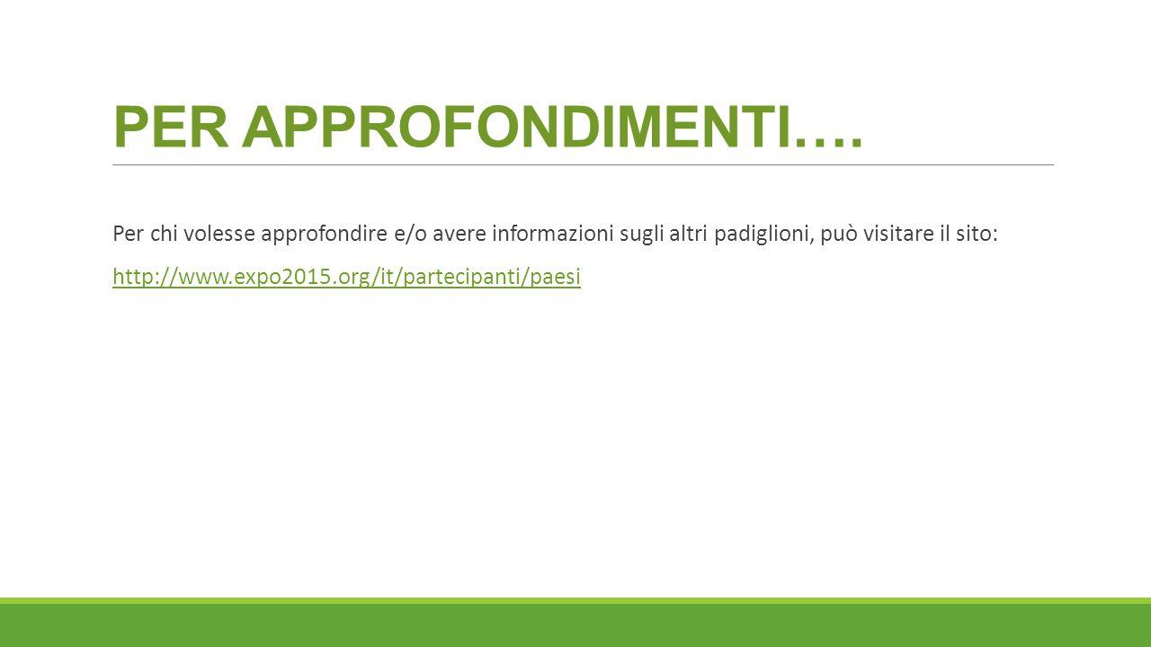 PER APPROFONDIMENTI…. Per chi volesse approfondire e/o avere informazioni sugli altri padiglioni, può visitare il sito: