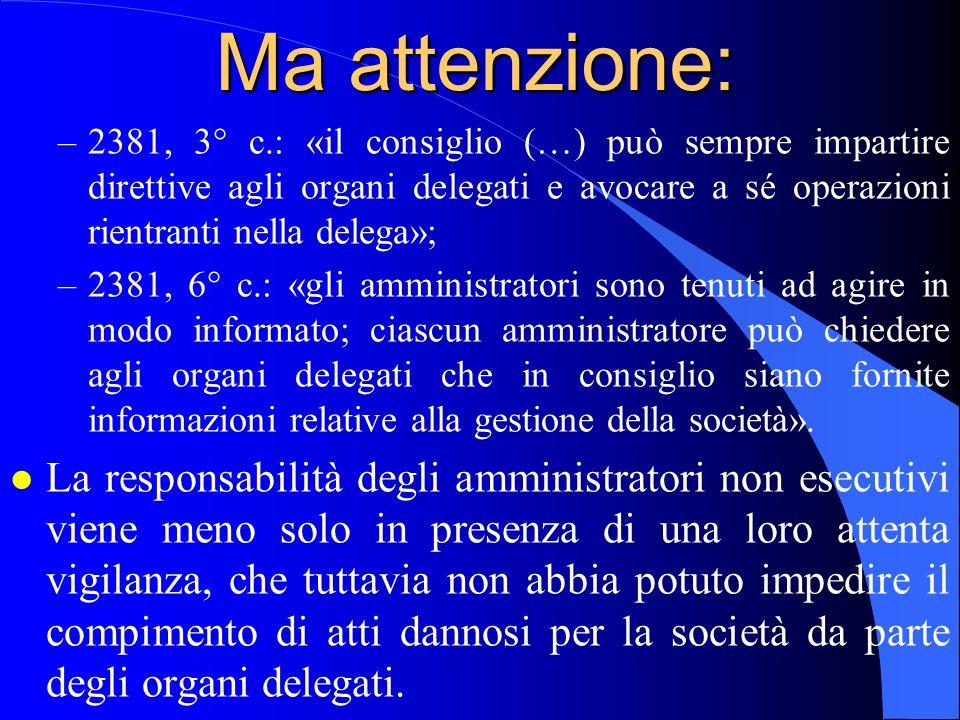 Ma attenzione: 2381, 3° c.: «il consiglio (…) può sempre impartire direttive agli organi delegati e avocare a sé operazioni rientranti nella delega»;