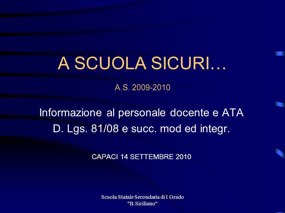 A SCUOLA SICURI… A.S. 2009-2010 Informazione al personale docente e ATA. D. Lgs. 81/08 e succ. mod ed integr.