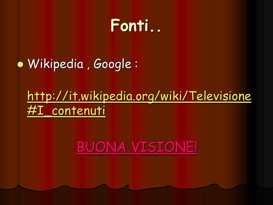 Fonti.. BUONA VISIONE! Wikipedia , Google :