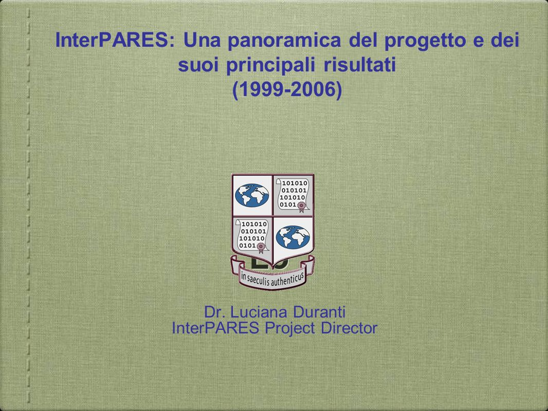 Dr. Luciana Duranti InterPARES Project Director
