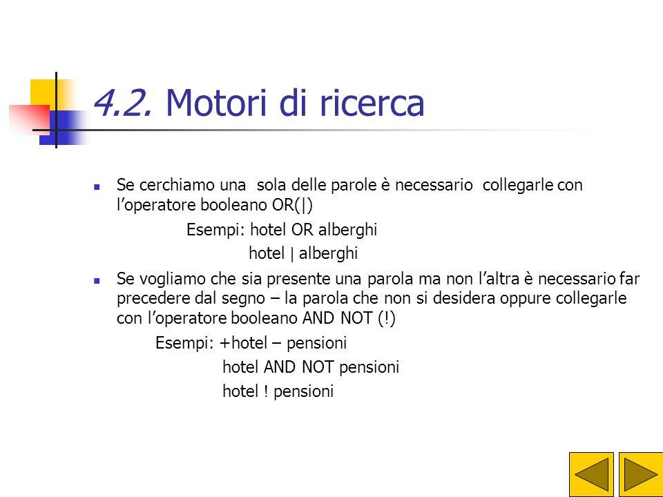 4.2. Motori di ricerca Se cerchiamo una sola delle parole è necessario collegarle con l'operatore booleano OR( )