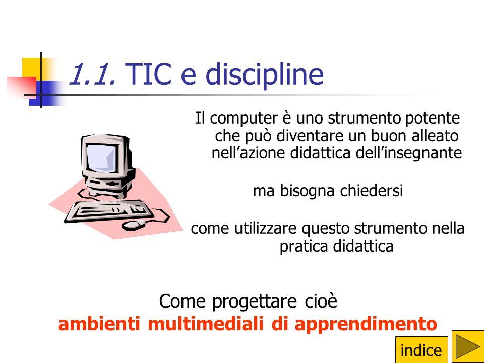 1.1. TIC e discipline Il computer è uno strumento potente che può diventare un buon alleato nell'azione didattica dell'insegnante.