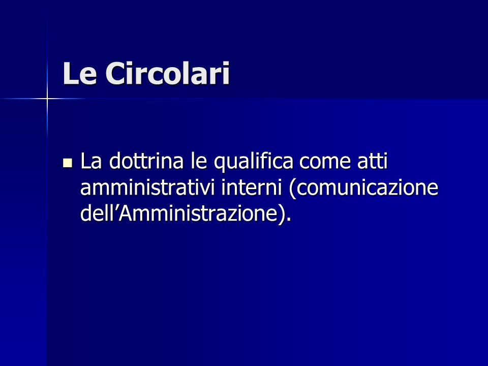 Le Circolari La dottrina le qualifica come atti amministrativi interni (comunicazione dell'Amministrazione).