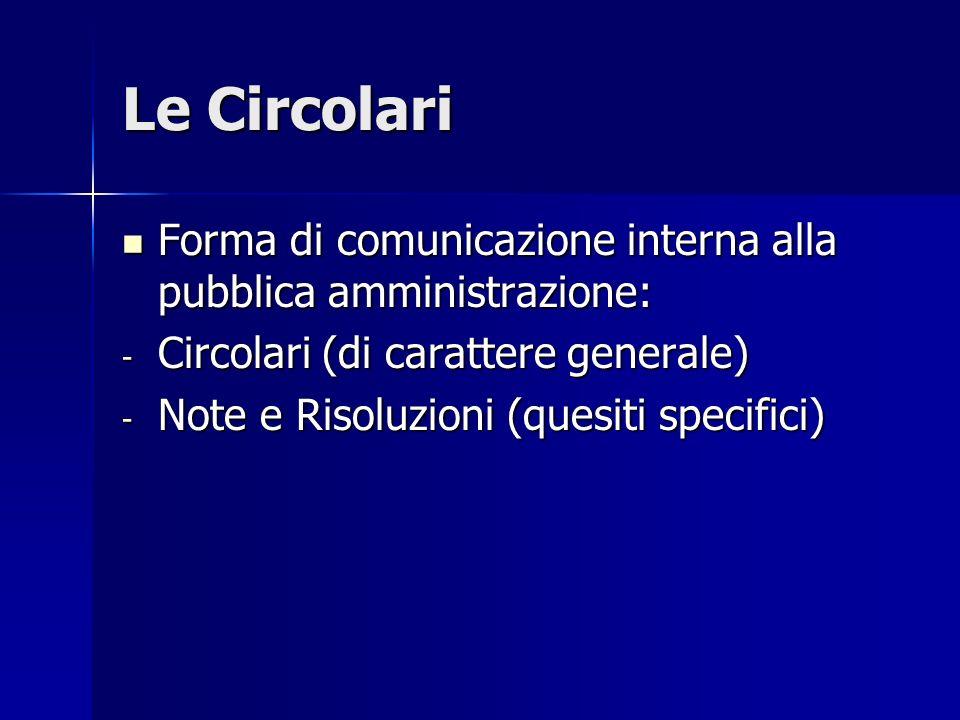Le Circolari Forma di comunicazione interna alla pubblica amministrazione: Circolari (di carattere generale)