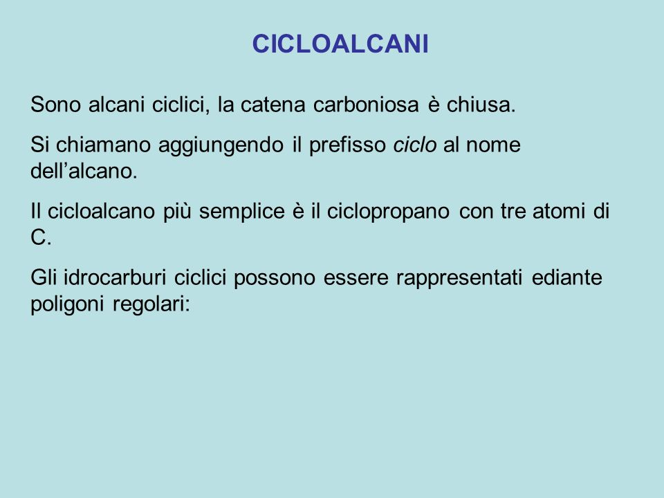 CICLOALCANI Sono alcani ciclici, la catena carboniosa è chiusa.