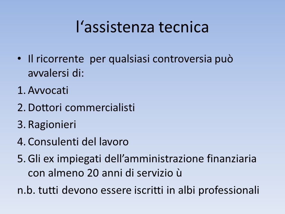 l'assistenza tecnica Il ricorrente per qualsiasi controversia può avvalersi di: Avvocati. Dottori commercialisti.