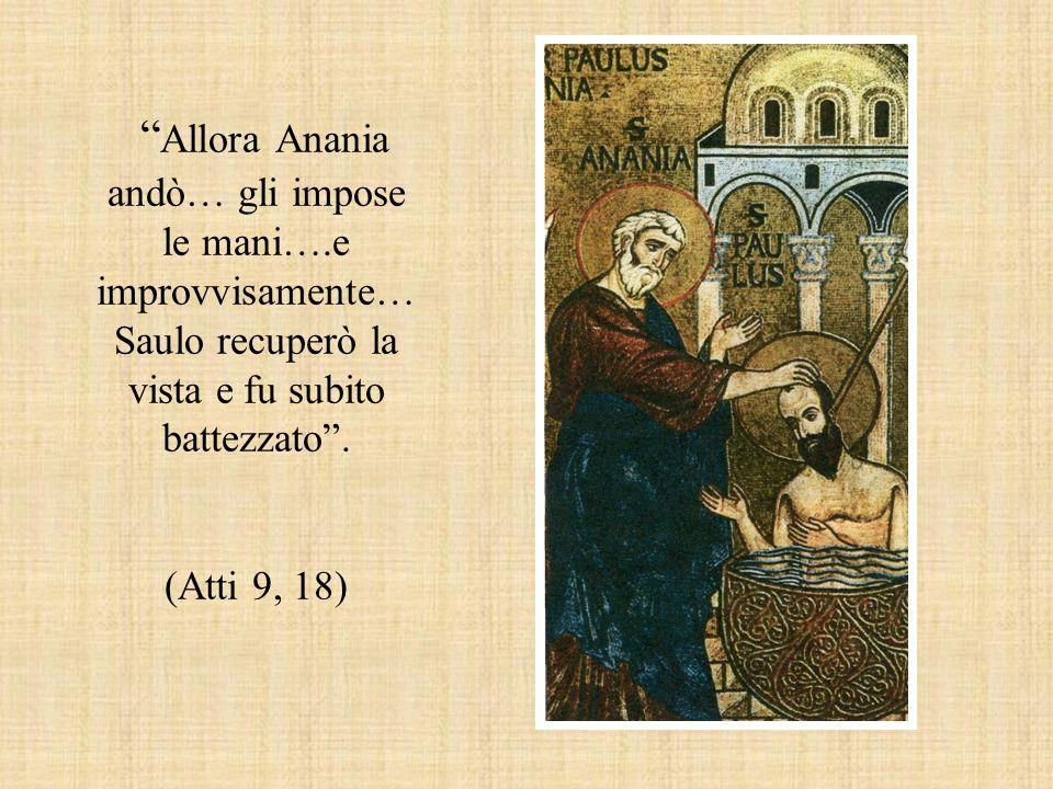 Allora Anania andò… gli impose le mani…