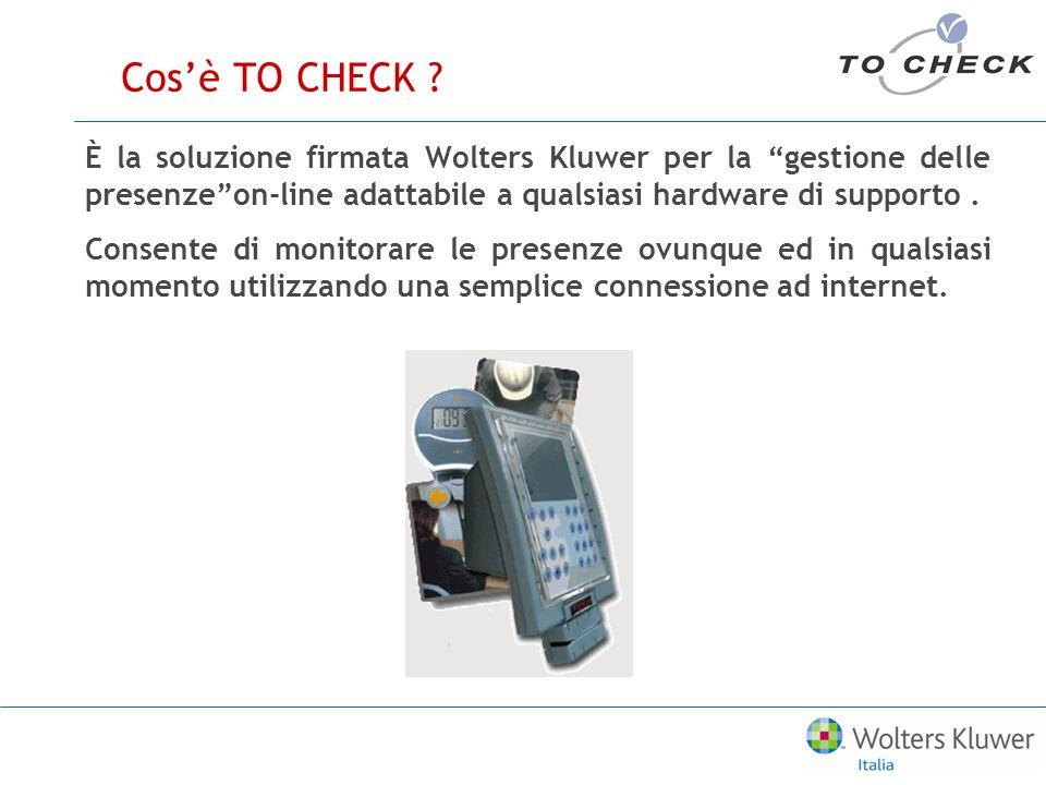 Cos'è TO CHECK È la soluzione firmata Wolters Kluwer per la gestione delle presenze on-line adattabile a qualsiasi hardware di supporto .