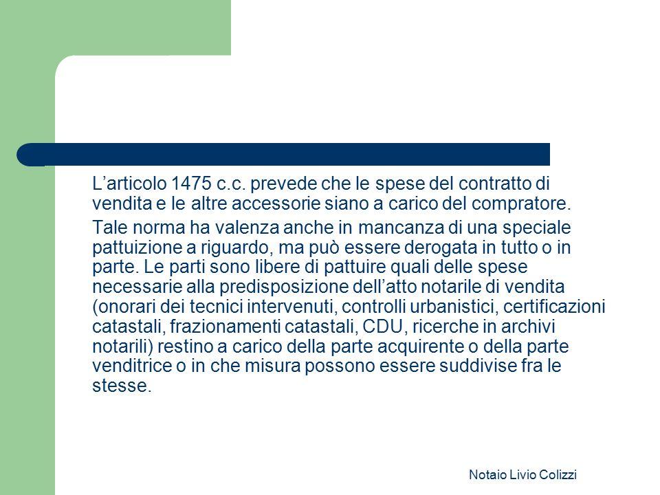 L'articolo 1475 c.c. prevede che le spese del contratto di vendita e le altre accessorie siano a carico del compratore.