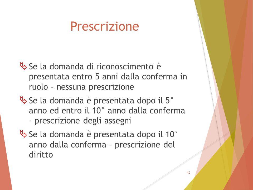 Prescrizione Se la domanda di riconoscimento è presentata entro 5 anni dalla conferma in ruolo – nessuna prescrizione.