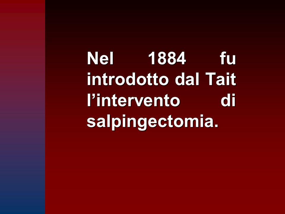 Nel 1884 fu introdotto dal Tait l'intervento di salpingectomia.