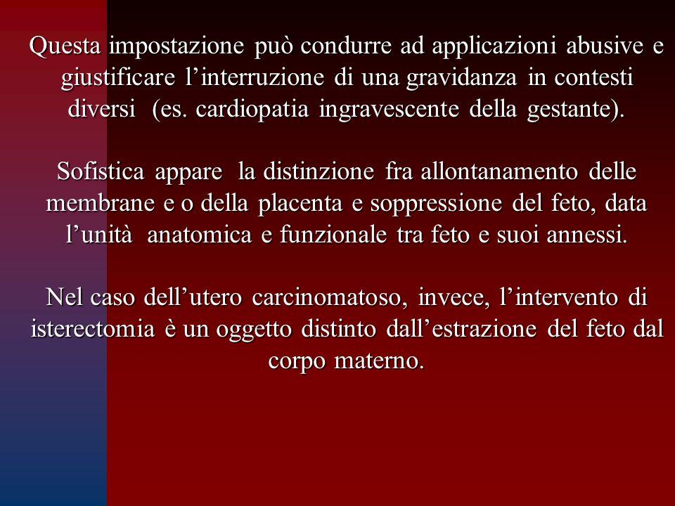 Questa impostazione può condurre ad applicazioni abusive e giustificare l'interruzione di una gravidanza in contesti diversi (es. cardiopatia ingravescente della gestante).