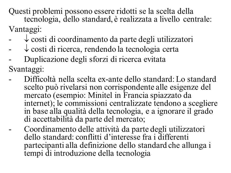 Questi problemi possono essere ridotti se la scelta della tecnologia, dello standard, è realizzata a livello centrale: