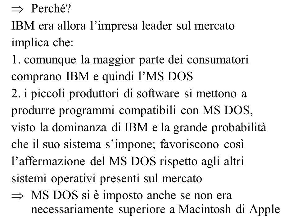 Perché IBM era allora l'impresa leader sul mercato. implica che: 1. comunque la maggior parte dei consumatori.